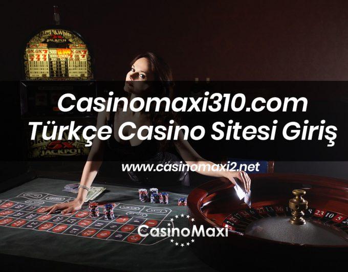 Casinomaxi310.com Türkçe Casino Sitesi Giriş